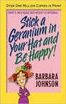 Stick a Geranium in Your Hat and Be Happy - Barbara Johnson