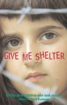 Give Me Shelter: Stories About Children Who Seek Asylum - Tony Bradman