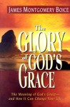 Glory of God's Grace, The: The Meaning of God's Grace--and How It Can Change Your Life - James Montgomery Boice
