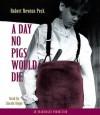 A Day No Pigs Would Die (Audio) - Robert Newton Peck, Robert Sevra