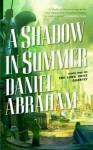 A Shadow in Summer (The Long Price Quartet) - Daniel Abraham