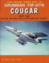 Grumman F9F-6/7/8 Cougar Part One: Design, Testing, Structures and Blue Angels - Corwin 'Corky' Meyer