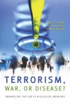 Terrorism, War, or Disease?: Unraveling the Use of Biological Weapons - Anne Clunan, Peter Lavoy, Susan Martin