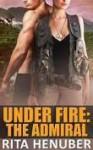 The Admiral (Under Fire #2) - Rita Henuber