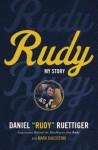 Rudy: My Story - Rudy Ruettiger, Mark Dagostino