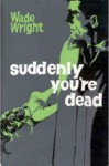 Suddenly You're Dead - Wade Wright