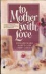 To Mother with Love - Linda Howard, Robyn Carr, Cheryl Reavis