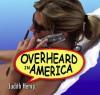 Overheard in America - Judith Henry
