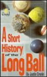 A Short History of the Long Ball - Justin Cronin