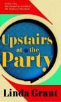 Upstairs at the Party - Linda Grant