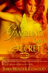 Gambling On A Secret - Sara Walter Ellwood