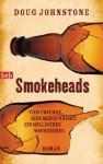 Smokeheads: Vier Freunde. Jede Menge Whisky. Ein höllisches Wochenende. Roman (German Edition) - Doug Johnstone, Liselotte Prugger