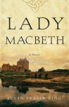 Lady Macbeth: A Novel - Susan Fraser King