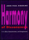 Harmony Of Dissonances: T.S. Eliot, Romanticism, And Imagination - John Paul Riquelme