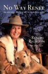 No Way Renee: The Second Half of My Notorious Life - Renee Richards, John Edward Ames