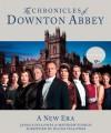 The Chronicles of Downton Abbey: A New Era - Foreword by Julian Fellowes, Jessica Fellowes, Matthew Sturgis, Julian Fellowes