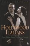 Hollywood Italians: Dagos, Palookas, Romeos, Wise Guys, and Sopranos - Peter Bondanella