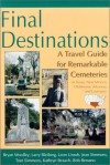 Final Destinations: A Travel Guide for Remarkable Cemeteries in Texas, New Mexico, Oklahoma, Arkansas, and Louisiana - Bryan Woolley, Tom Simmons, Bob Bersano, Larry Bleiberg, Leon Unruh, Jean Simmons, Kathryn Straach
