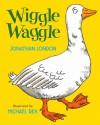 Wiggle Waggle - Jonathan London, Michael Rex