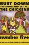 Bust Down the Door and Eat All the Chickens: Issue 5 - Carlton Mellick III, D. Harlan Wilson, Kevin L. Donihe, Steve Rasnic Tem, Kris Saknussemm, Bradley Sands, Andersen Prunty