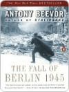 The Fall of Berlin 1945 - Antony Beevor