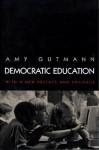 Democratic Education (Revised edition) (Princeton Paperbacks) - Amy Gutmann