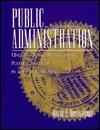 Public Administration: Understanding Management, Politics, and Law in the Public Sector - David H. Rosenbloom, Deborah D. Goldman