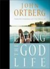 Living the God Life: Finding God's Extraordinary Love in Your Ordinary Life - John Ortberg, Inspirio