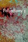 Polyphony, Volume 5 - Deborah Layne, Jay Lake, Leslie What, Heather Shaw, Bruce Holland Rogers, Jeff VanderMeer, Robert Freeman Wexler, Forrest Aguirre, Nick Mamatas, Brendan Connell, Iain Rowan