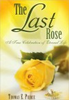 The Last Rose: A True Celebration of Eternal Life - Thomas Pierce