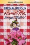 Humor Me : The Geranium Lady's Funny Little Book Of Big Laughs - Barbara Johnson, Carol Myers, Joyce Bean