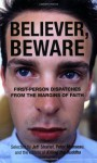 Believer, Beware: First-person Dispatches from the Margins of Faith - Jeff Sharlet, Peter Manseau