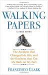 Walking Papers: The Accident That Changed My Life, and the Business That Got Me Back on My Feet - Francesco Clark