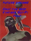 Future Dreamz: More of the Best Sci-Fi Pulp - Philip K. Dick, Chet Dembeck, C.H. Thames, Franklin Abel, Winsotn Marks