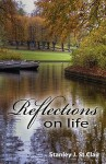 Reflections on Life - Stanley J. St. Clair, Kent Hesselbein, John Nyberg