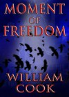 Moment of Freedom: Selected Poetry - William Cook