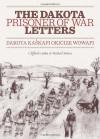 The Dakota Prisoner of War Letters: Dakota Kaskapi Okicize Wowapi - Clifford Canku, Michael Simon, James Peacock