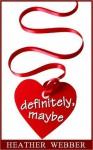 Definitely, Maybe (Lucy Valentine, #3.5) - Heather Webber