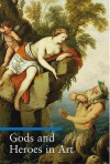 Gods and Heroes in Art - Lucia Impelluso, Stefano Zuffi, Thomas Michael Hartmann