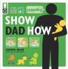 Show Dad How (Parenting Magazine): The Brand-New Dad's Guide to Baby's First Year - Shawn Bean, Parenting Magazine