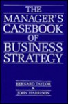 The Manager's Casebook Of Business Strategy - Bernard Taylor, John Harrison