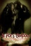 In Poe's Shadow - A.W. Gifford, Jennifer L. Gifford, Ian Shoebridge, Tom Sawyer, Kristi Petersen Schoonover, Dorian Dawes, Scott Overton, Linda Donahue, Davin Creed, A.P. Diggs, James S. Dorr, Sorrel Wood, Neil Kloster, S.S. Hampton Sr.