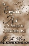 By England's Aid: The Freeing Of The Netherlands (1585-1604) - G.A. Henty