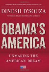 Obama's America: Unmaking the American Dream - Dinesh D'Souza
