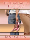 To Have And To Hold [A Novel] - Jane Green