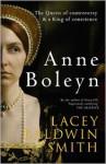 Anne Boleyn: the Queen of Controversy - Lacey Baldwin Smith