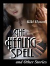 The Healing Spell And Other Stories - Kiki Howell