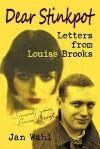 Dear Stinkpot: Letters from Louise Brooks - Jan Wahl, Louise Brooks