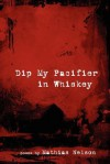 Dip My Pacifier in Whiskey - Mathias Nelson