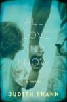 All I Love and Know: A Novel - Judith Frank